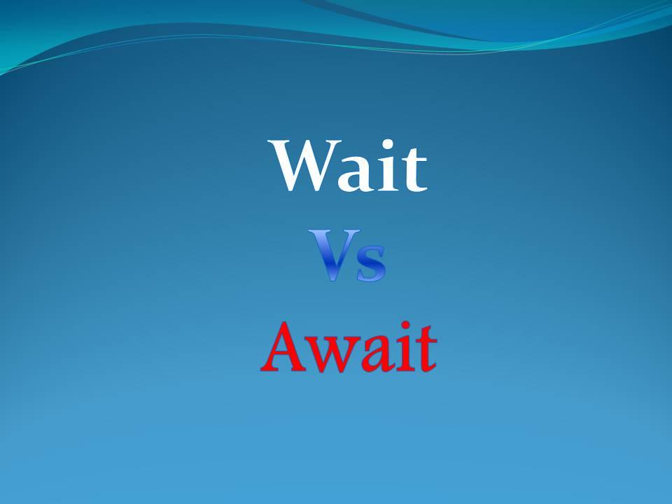 perbedaan wait dan await, kursus bahasa inggris dibali