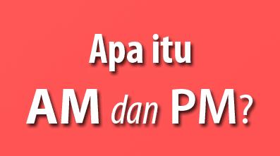 penggunaan Am dan Pm